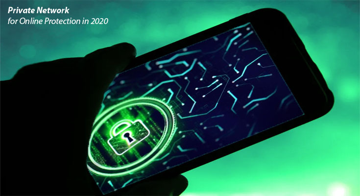 The Need for Private Network for Online Protection in 2020