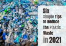 6 Simple Tips to Reduce The Plastic Waste In 2021
