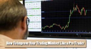How To Improve Your Trading Mindset Like a Pro Trader